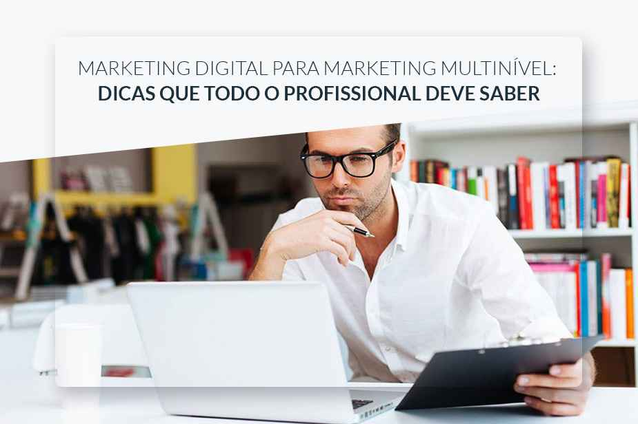 Marketing Digital, Dicas que  Profissionais de Marketing Multinível Devem Saber