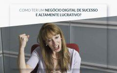 Negócio Digital de Sucesso e Altamente Lucrativo, Como Ter o Seu?