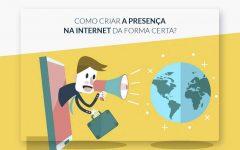 Como Criar Presença na Internet de Forma Certa?