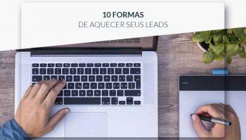 10 Formas de Aquecer seus Leads, Veja Aqui as Top Dicas.