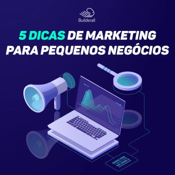 5 Dicas de Marketing para Pequenos Negócios